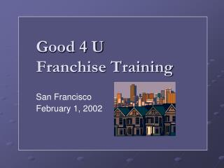 Good 4 U Franchise Training