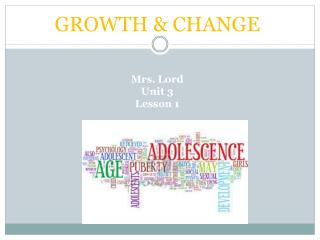 GROWTH & CHANGE Mrs. Lord Unit  3  Lesson 1