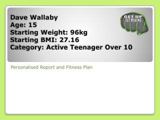 D ave Wallaby Age: 15 Starting Weight: 96kg Starting BMI: 27.16 Category: Active Teenager Over 10