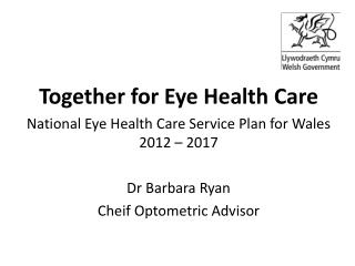 Together for Eye Health Care National Eye Health Care Service Plan for Wales 2012 – 2017