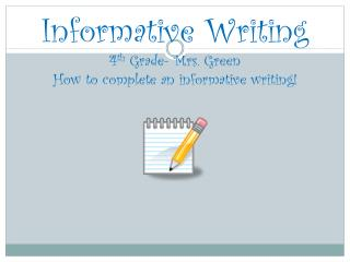 Informative Writing 4 th  Grade- Mrs. Green How to complete an informative writing!