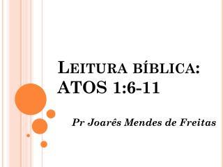 Leitura bíblica: ATOS 1:6-11