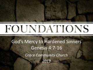God's Mercy to Hardened Sinners Genesis 4:7-16