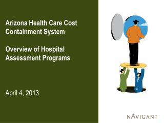 Arizona Health Care Cost Containment System Overview of Hospital Assessment Programs April 4, 2013