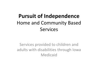 Pursuit of Independence Home and Community Based Services