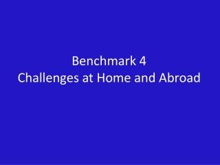Benchmark 4 Challenges at Home and Abroad