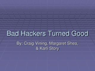 Bad Hackers Turned Good