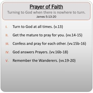Prayer of Faith Turning to God when there is nowhere to turn . James 5:13-20