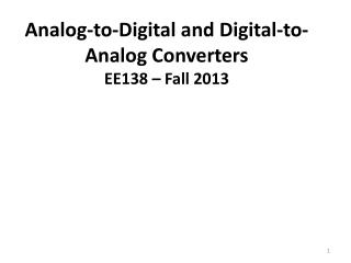Analog-to-Digital and Digital-to-Analog Converters EE138 – Fall 2013