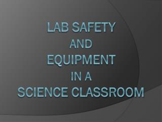 Lab Safety  and Equipment  in a Science Classroom