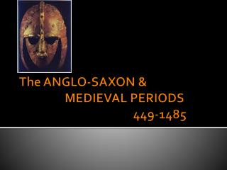 The ANGLO-SAXON &  		MEDIEVAL PERIODS 					449-1485