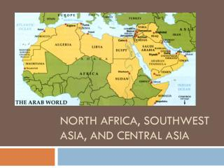 PPT North Africa Southwest Asia and Central Asia PowerPoint Presentation