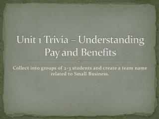 Unit  1 Trivia –  Understanding Pay and Benefits