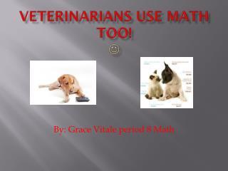 Veterinarians use math too! 