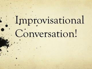 Improvisational Conversation!
