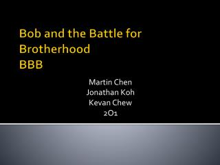 Bob and the Battle for Brotherhood  BBB