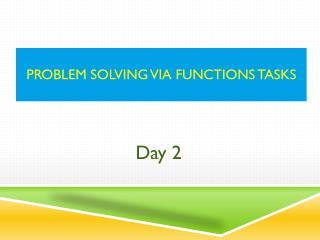 Problem Solving Via Functions Tasks