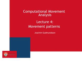 Computational Movement Analysis Lecture 4:  Movement patterns Joachim  Gudmundsson