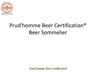 Prud'homme Beer Certification® Beer  Sommelier