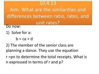 10.4.13 Aim: What  are the similarities and differences between ratio, rates, and unit rates?