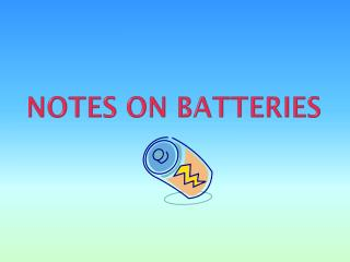 Notes on BATTERIES