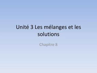 Unité 3 Les mélanges et les solutions