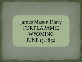 James Mason Diary FORT LARAMIE WYOMING JUNE 13, 1850