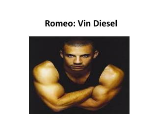 Romeo: Vin Diesel