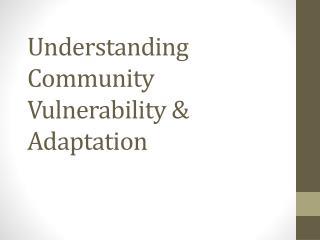 Understanding Community Vulnerability & Adaptation