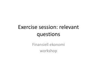 Exercise  session: relevant  questions