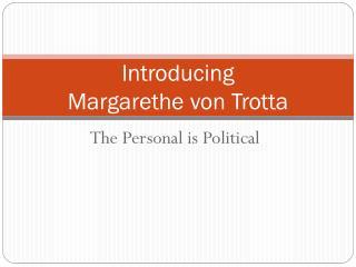 Introducing  Margarethe  von  Trotta