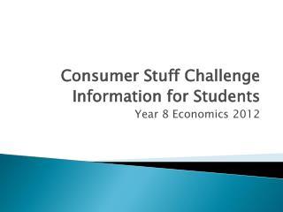 Consumer Stuff Challenge Information for Students Year 8 Economics 2012