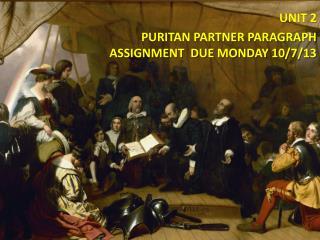 UNIT 2 PURITAN PARTNER PARAGRAPH ASSIGNMENT  DUE MONDAY 10/7/13