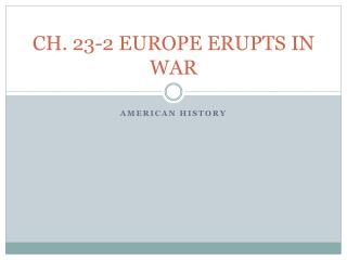 CH. 23-2 EUROPE ERUPTS IN WAR