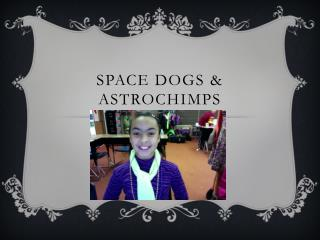 Space dogs &  Astrochimps