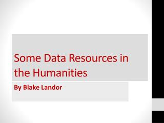 Some Data Resources in the Humanities