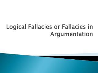 Logical Fallacies or Fallacies in Argumentation