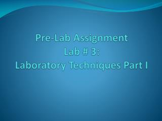 Pre-Lab Assignment Lab # 3:  Laboratory Techniques Part I