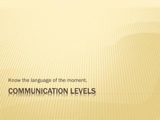 COMMUNICATION LEVELS