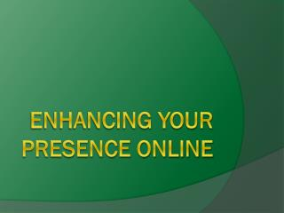 Enhancing your Presence Online