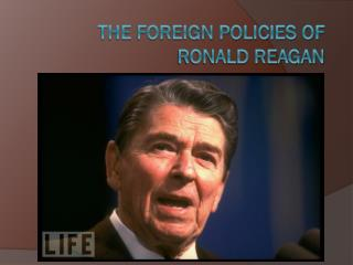 The Foreign Policies of  Ronald Reagan