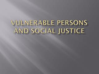 Vulnerable Persons and Social Justice