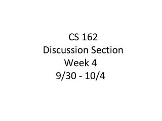 CS 162 Discussion Section Week 4  9/30  - 10/4