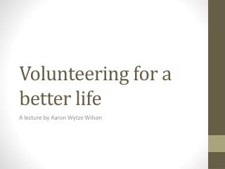 Volunteering for a better life