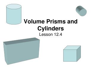Volume Prisms and  Cylinders Lesson 12.4