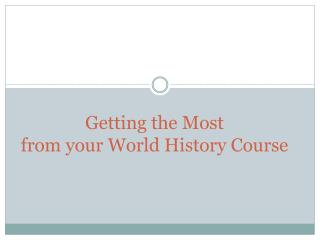 Getting the Most  from your World History Course