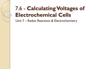 7.6 -  Calculating Voltages of Electrochemical Cells