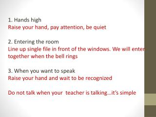 1.  Hands high Raise your hand, pay attention, be quiet 2. Entering the room