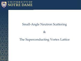 Small-Angle Neutron  Scattering & T he Superconducting Vortex Lattice