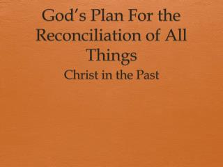 God's Plan For the Reconciliation of All Things